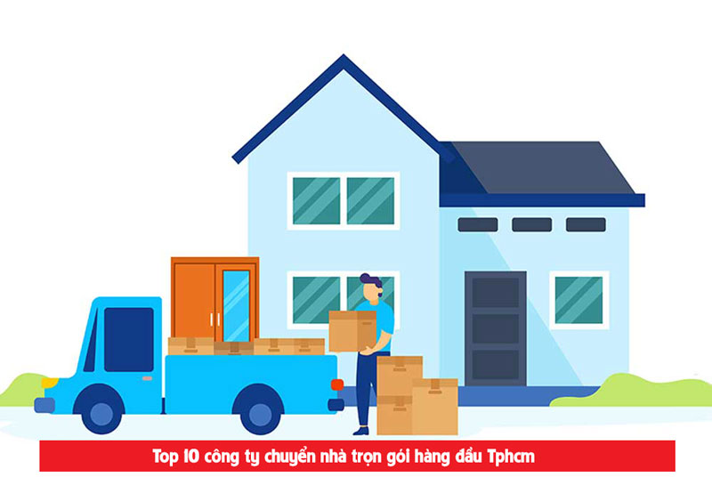 Top 10 dịch vụ chuyển nhà uy tín chuyên nghiệp tại Tphcm